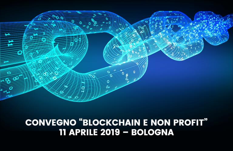 """11 Aprile 2019 Bologna – Il primo convegno in Europa sul tema """"Blockchain e Non Profit"""""""
